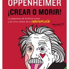 ¡Crear o Morir!,  un alegato necesario por la Innovación en América Latina