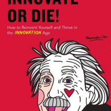 Innovate or Die: How to Reinvent Yourself and Thrive in the INNOVATION Age